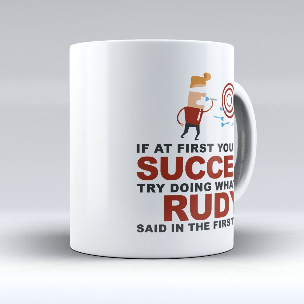 "Limited Edition - ""Try Doing Whatever Rudy Said"" 11oz Mug - First Name Mugs - Mugdom Coffee Mugs"