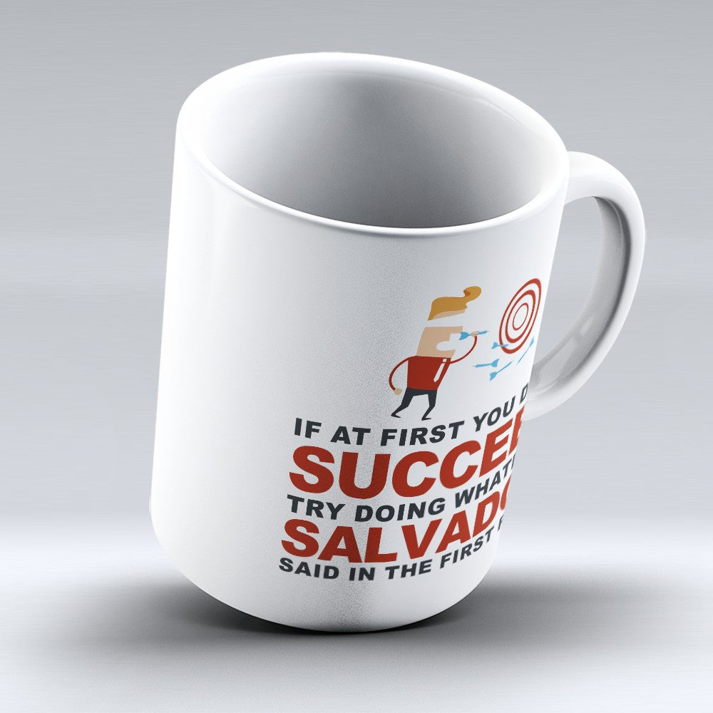 "Limited Edition - ""Try Doing Whatever Salvador Said"" 11oz Mug - First Name Mugs - Mugdom Coffee Mugs"