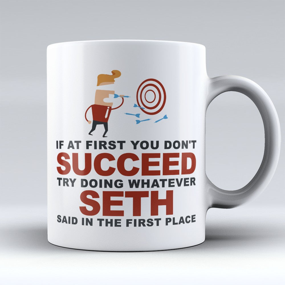 "Limited Edition - ""Try Doing Whatever Seth Said"" 11oz Mug - First Name Mugs - Mugdom Coffee Mugs"