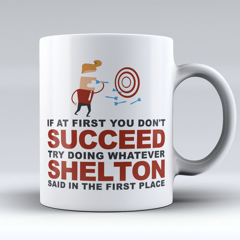 "Limited Edition - ""Try Doing Whatever Shelton Said"" 11oz Mug - First Name Mugs - Mugdom Coffee Mugs"