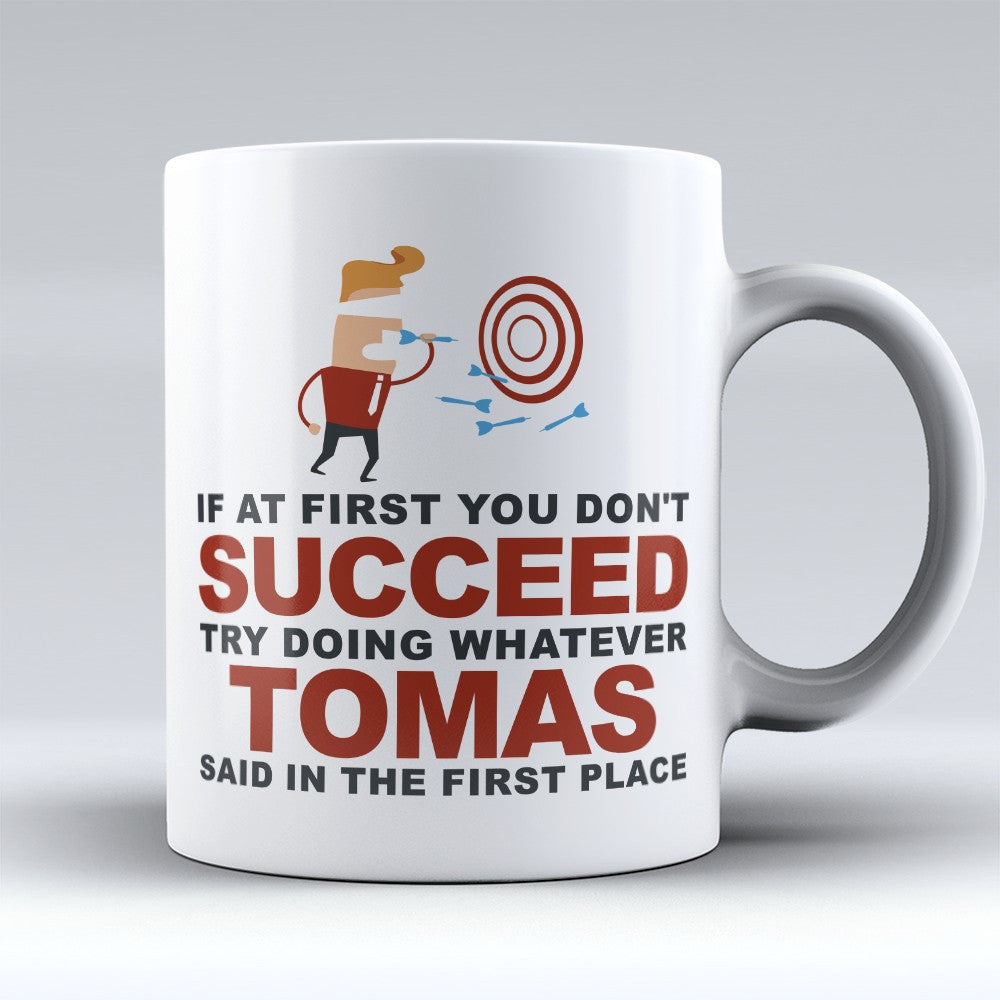 "Limited Edition - ""Try Doing Whatever Tomas Said"" 11oz Mug - First Name Mugs - Mugdom Coffee Mugs"