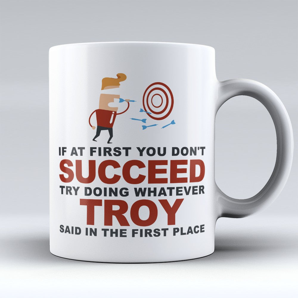 "Limited Edition - ""Try Doing Whatever Troy Said"" 11oz Mug - First Name Mugs - Mugdom Coffee Mugs"