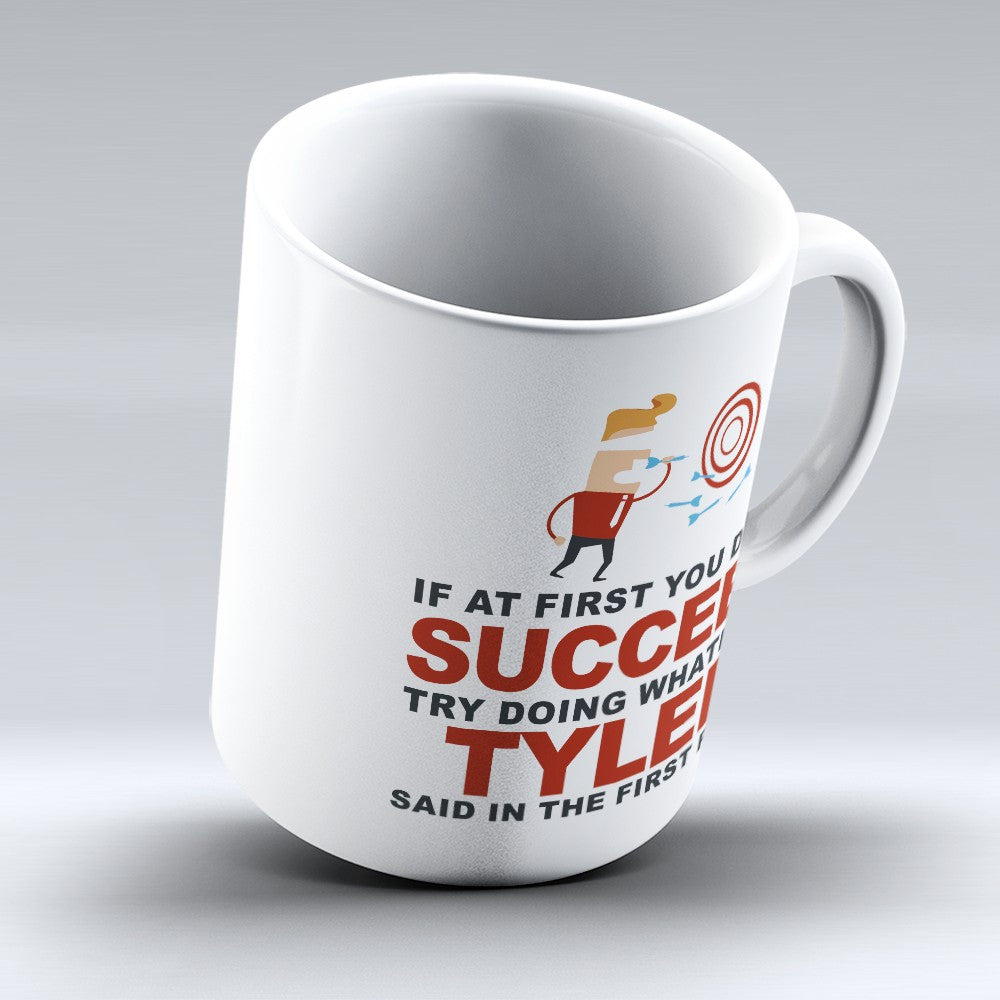 "Limited Edition - ""Try Doing Whatever Tyler Said"" 11oz Mug - First Name Mugs - Mugdom Coffee Mugs"