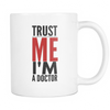 "Limited Edition - ""Trust Me I'm A Doctor"" 11oz Mug - Medical Mugs - Mugdom Coffee Mugs"