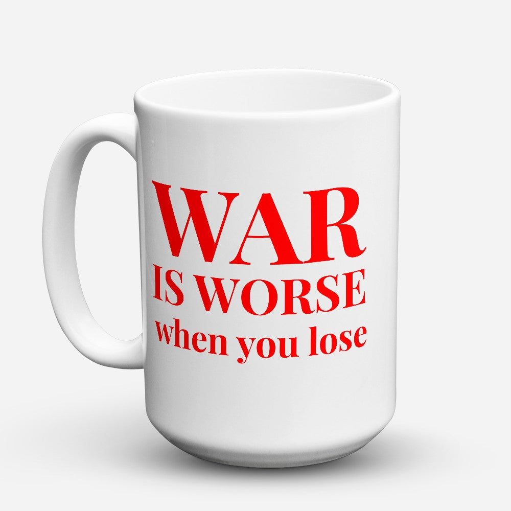 "Limited Edition - ""War Is Worse"" 15oz Mug"