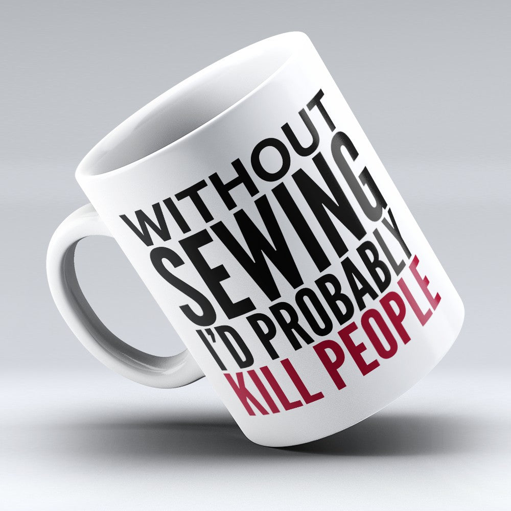 "Limited Edition - ""Without Sewing"" 11oz Mug"