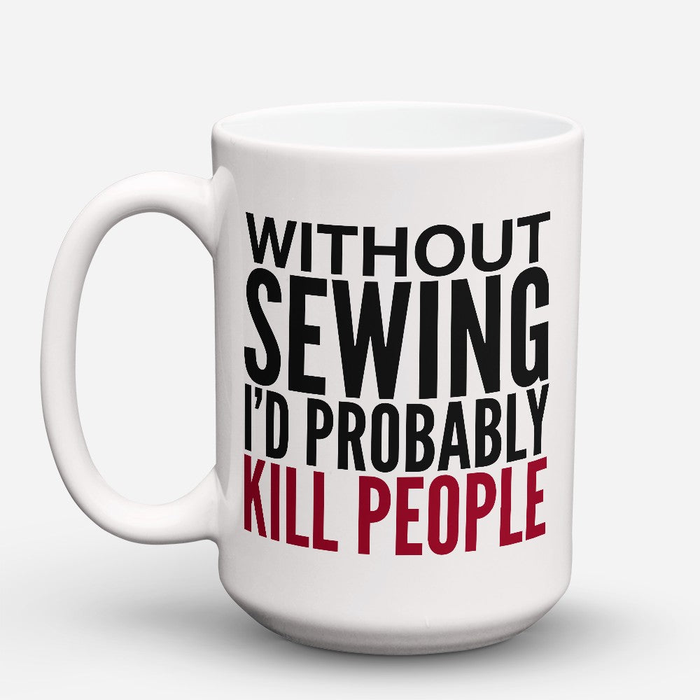 "Limited Edition - ""Without Sewing"" 15oz Mug"