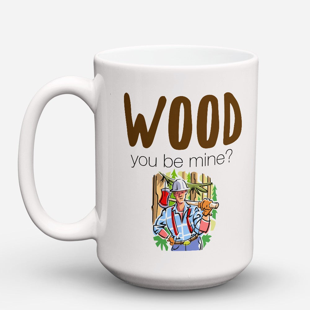 "Limited Edition - ""Wood You Be Mine"" 15oz Mug"