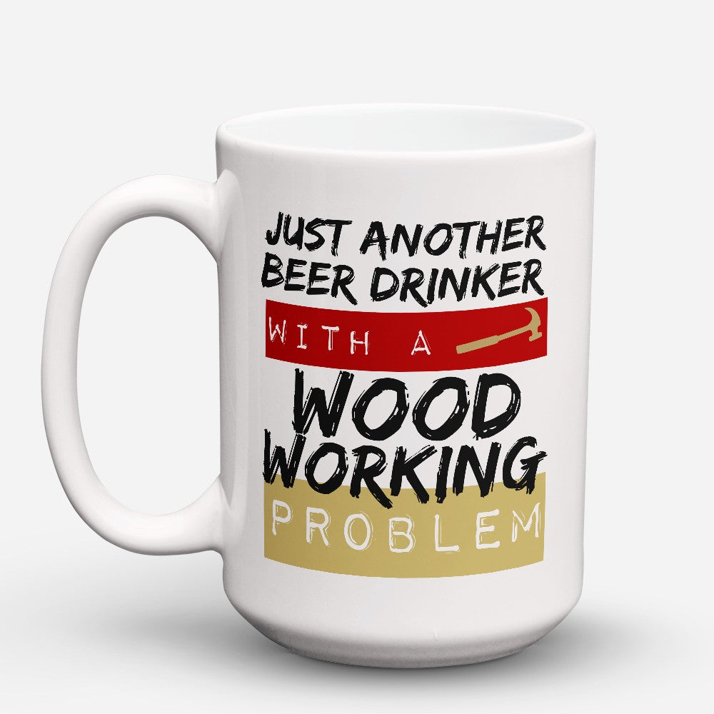"Limited Edition - ""Woodworking Problem"" 15oz Mug"