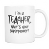 "Limited Edition - ""I'm A Teacher, What's Your Super Power?"" 11 oz Mug - Teacher Mugs - Mugdom Coffee Mugs"