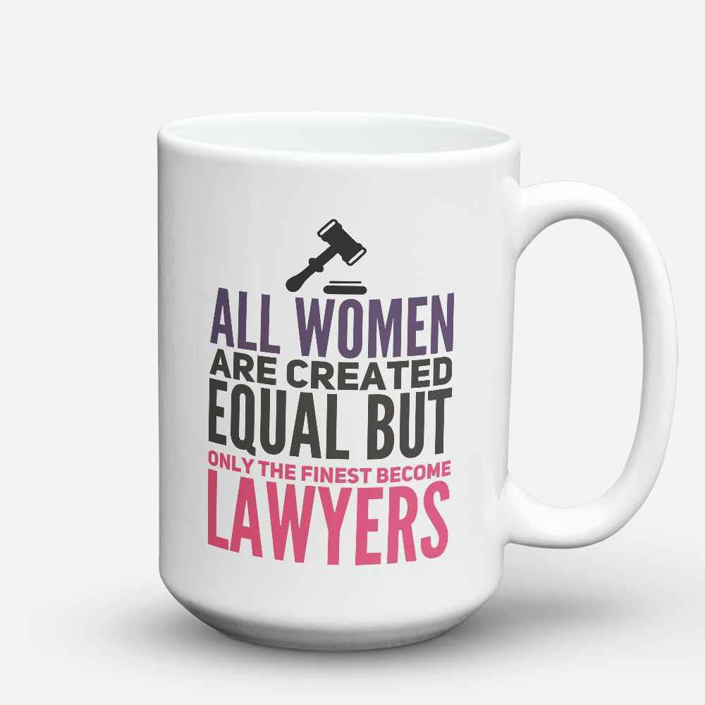 "Limited Edition - ""All women are created equal"" 15oz Mug - Lawyer Mugs - Mugdom Coffee Mugs"