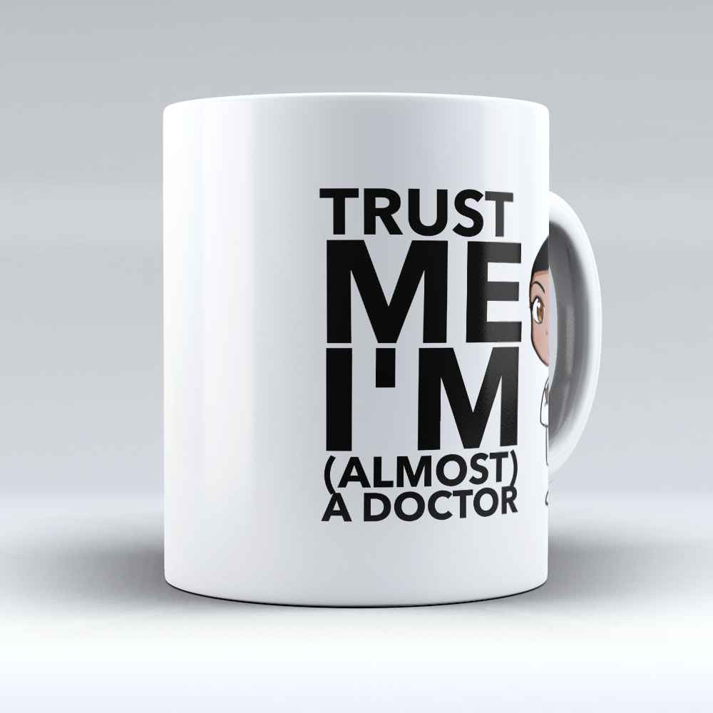 "Limited Edition - ""Almost a Doctor"" 11oz Mug - Doctor Mugs - Mugdom Coffee Mugs"