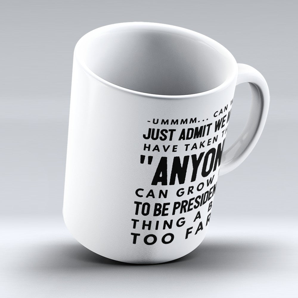 "Limited Edition - ""Anyone can grow up to be President"" 11oz Mug - Political Mugs - Mugdom Coffee Mugs"