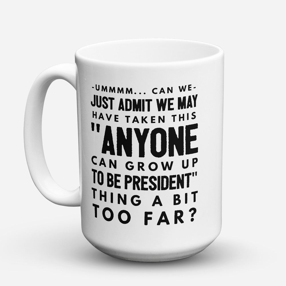 "Limited Edition - ""Anyone can grow up to be President"" 15oz Mug - Political Mugs - Mugdom Coffee Mugs"