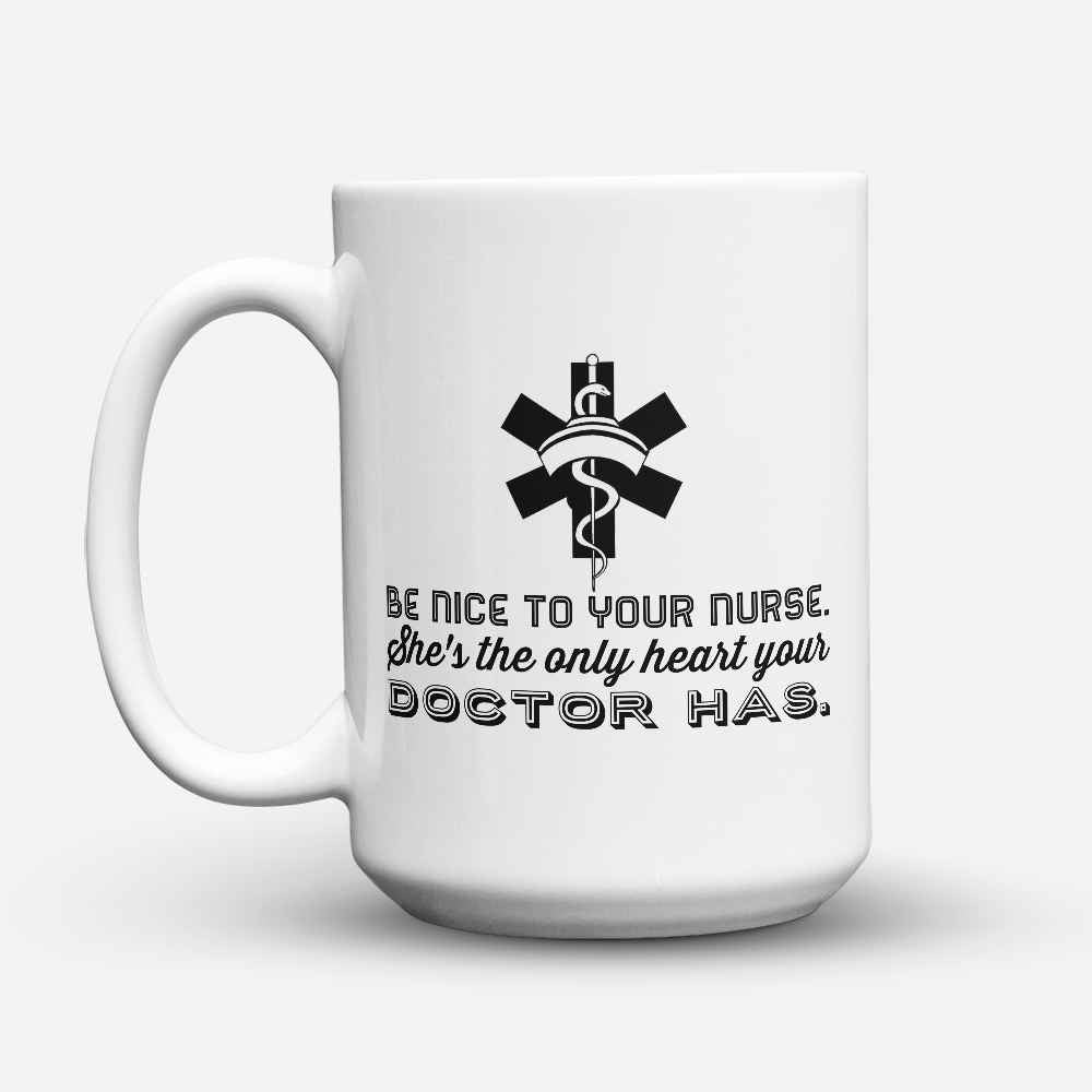 "Limited Edition - Be nice to your Nurse"" 15oz Mug - Nurse Mugs - Mugdom Coffee Mugs"