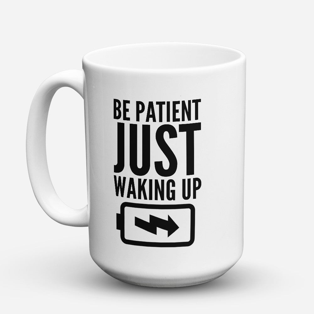 "Limited Edition - ""Be Patient"" 15oz Mug"