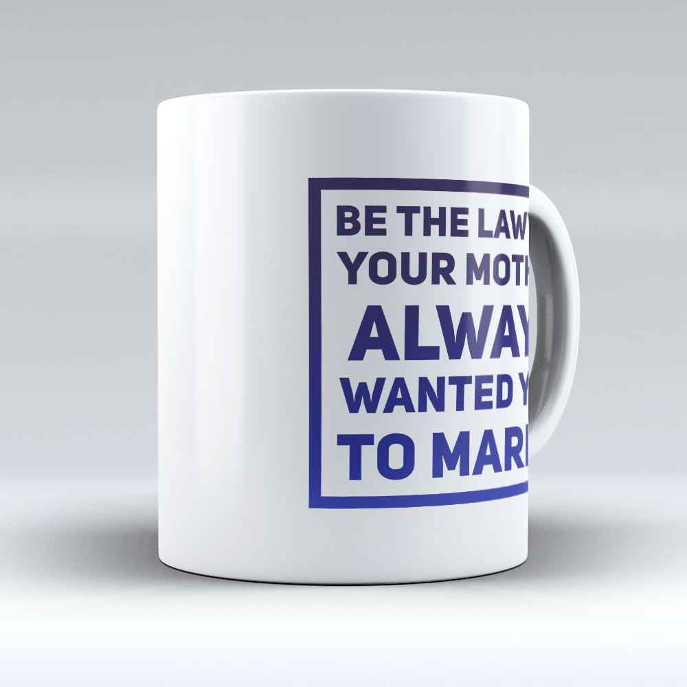 "Limited Edition - ""Be the Lawyer"" 11oz Mug - Mother Mugs - Mugdom Coffee Mugs"