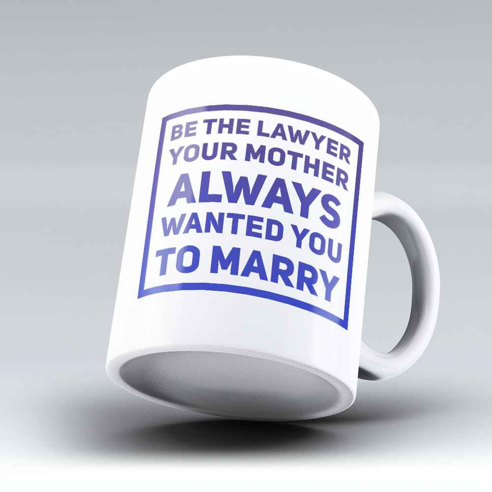 "Limited Edition - ""Be the Lawyer"" 11oz Mug"