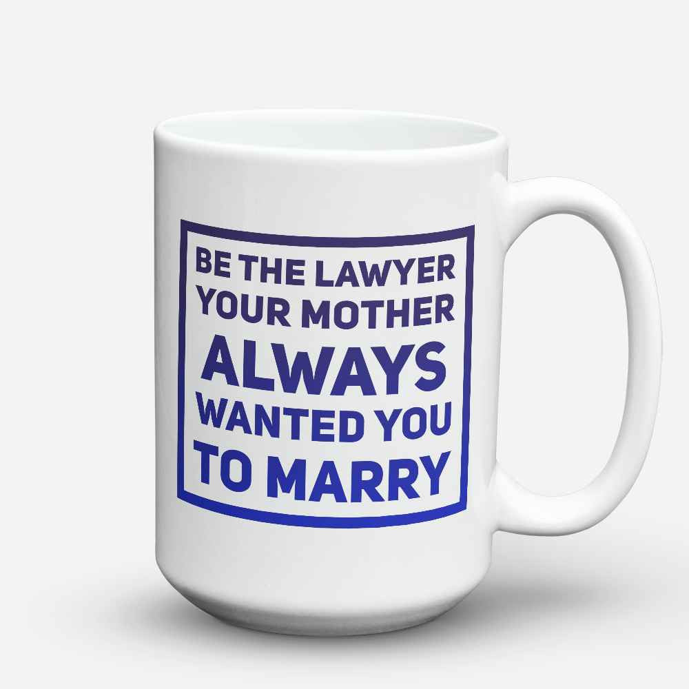 "Limited Edition - ""Be the Lawyer"" 15oz Mug"
