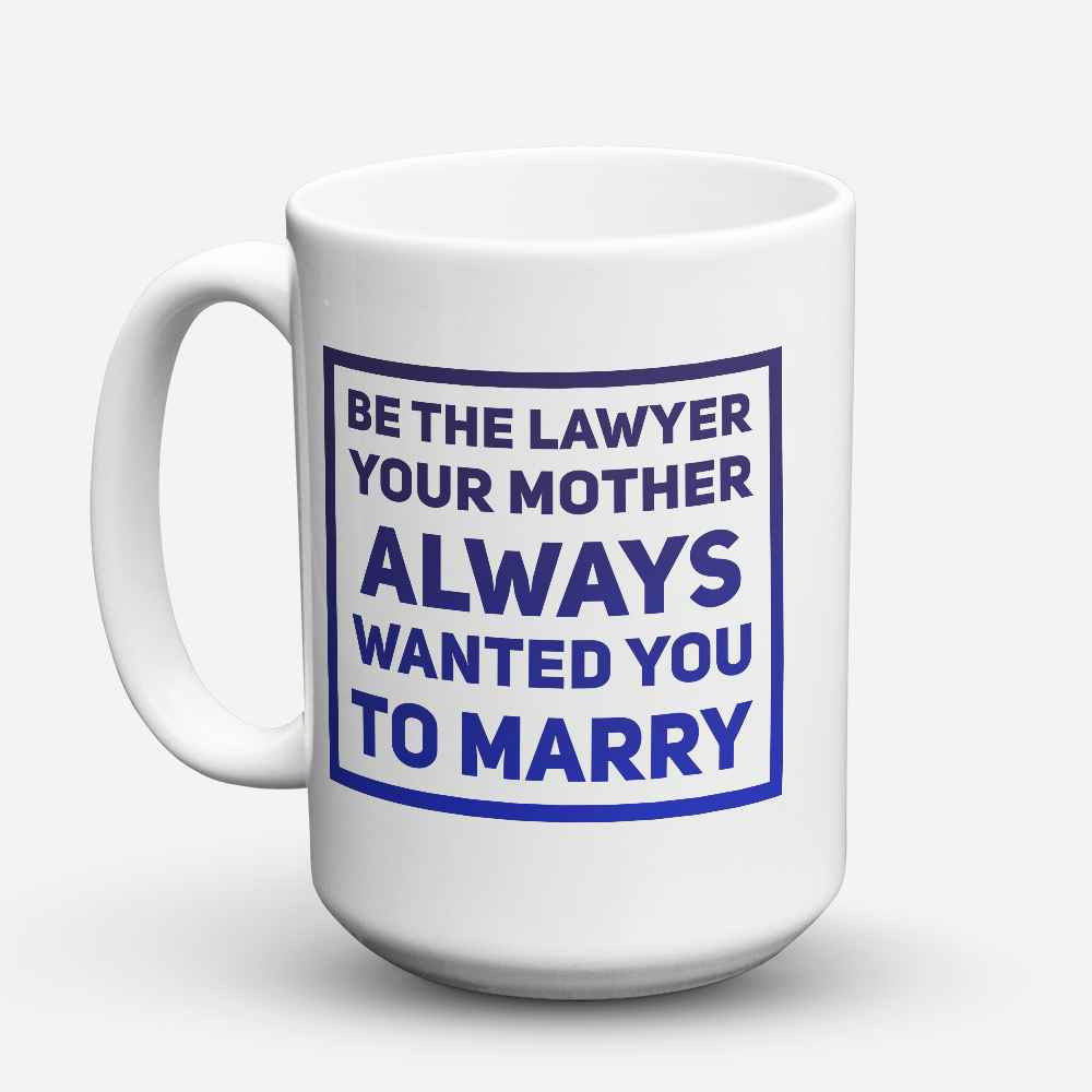 "Limited Edition - ""Be the Lawyer"" 15oz Mug - Mother Mugs - Mugdom Coffee Mugs"