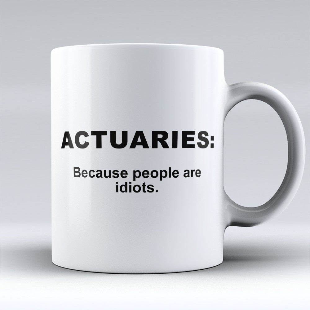 "Limited Edition - ""Because People Are Idiots - Actuaries"" 11oz Mug"