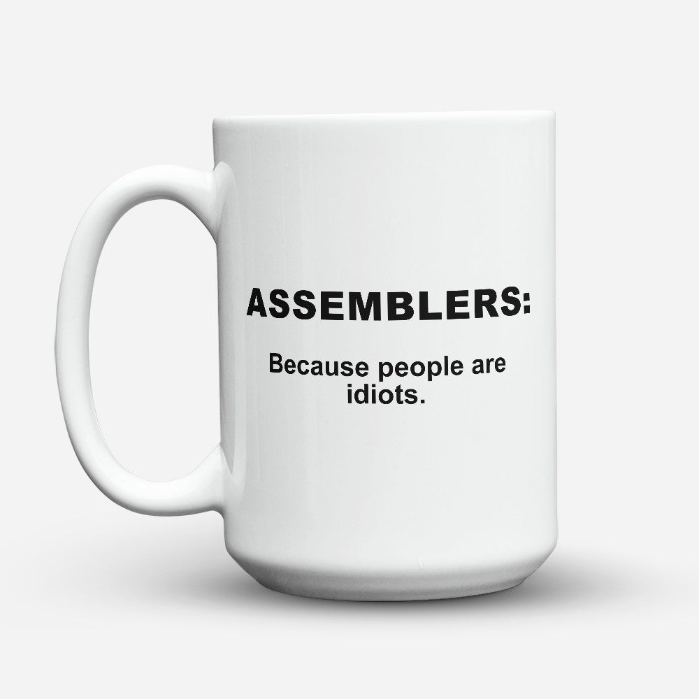 "Limited Edition - ""Because People Are Idiots - Assemblers"" 15oz Mug"