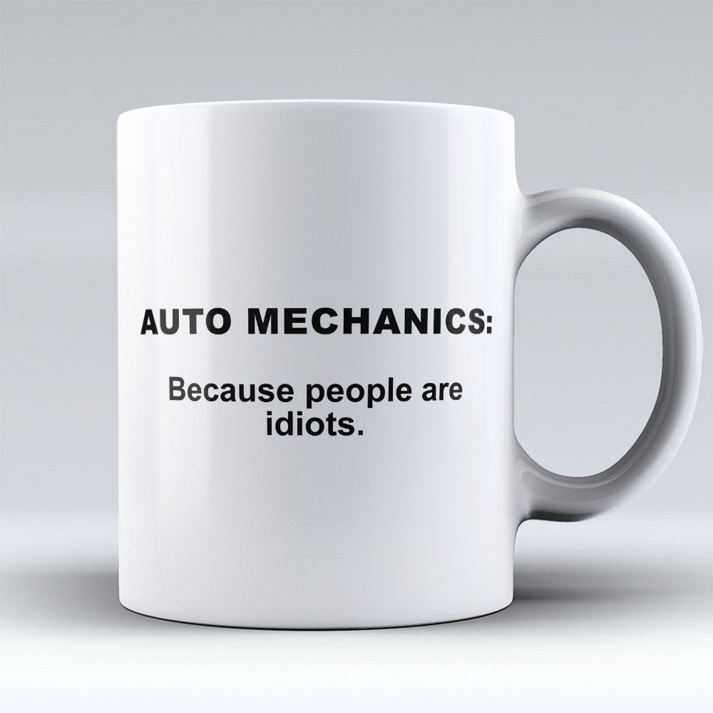 "Limited Edition - ""Because People Are Idiots - Auto - Mechanics"" 11oz Mug"