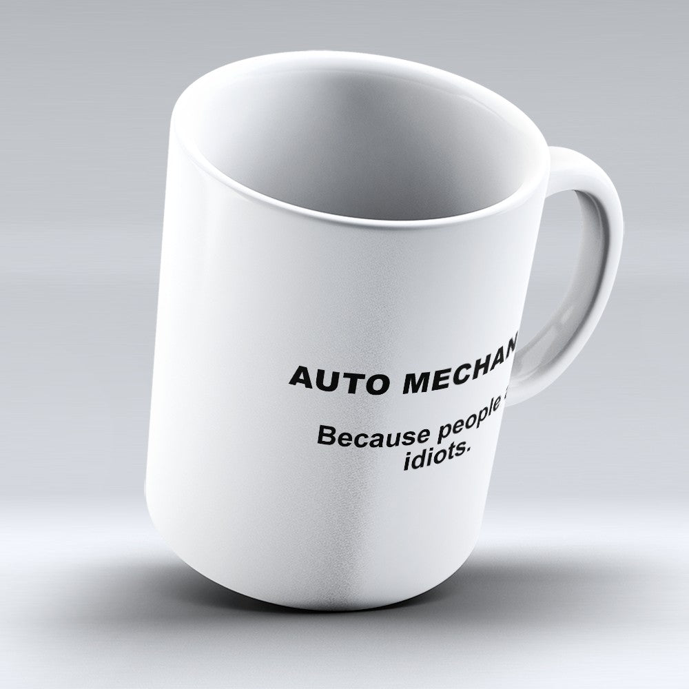 "Limited Edition - ""Because People Are Idiots Auto Mechanics"" 11oz Mug - Auto Mechanic Mugs - Mugdom Coffee Mugs"