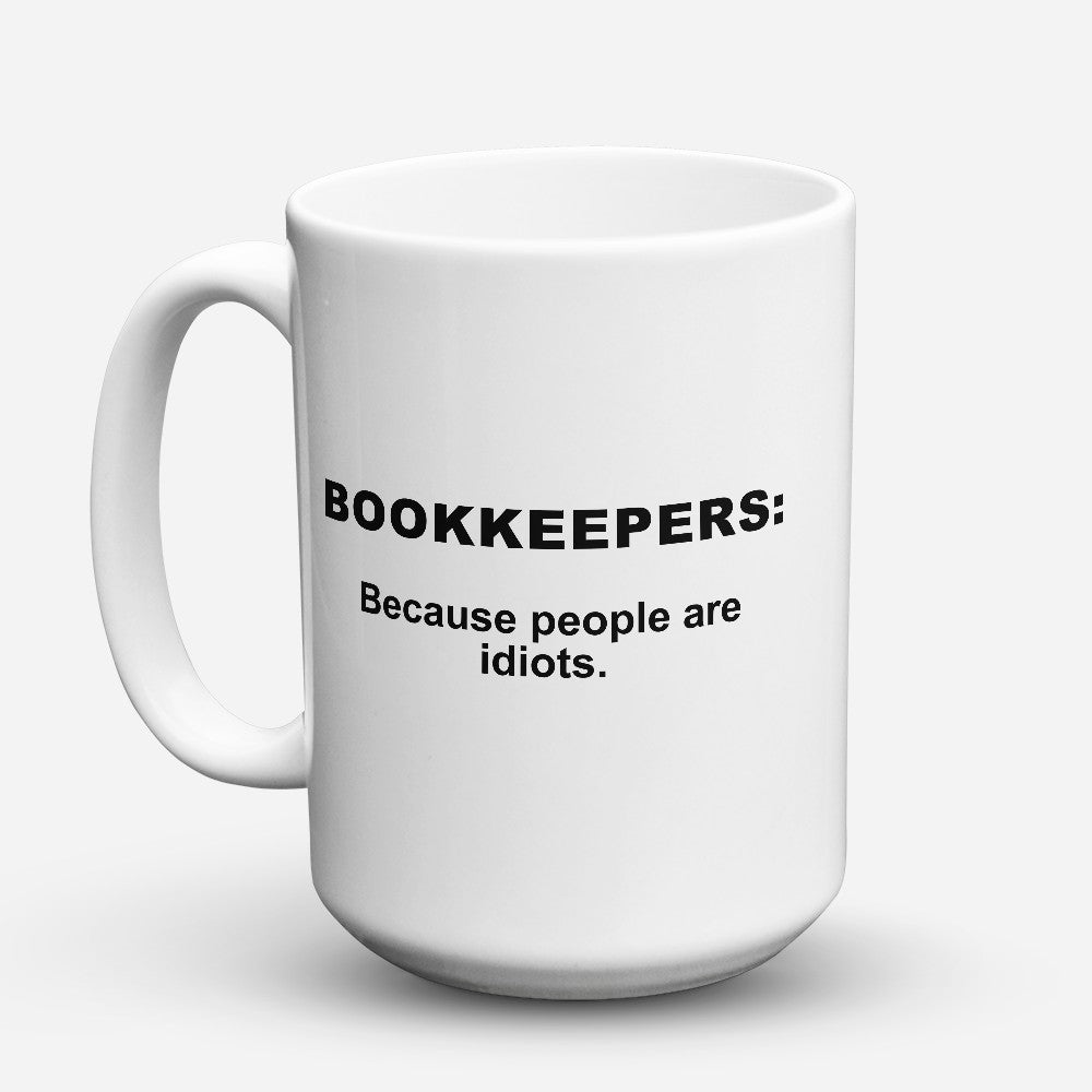 "Limited Edition - ""Because People Are Idiots - Bookkeepers"" 15oz Mug"
