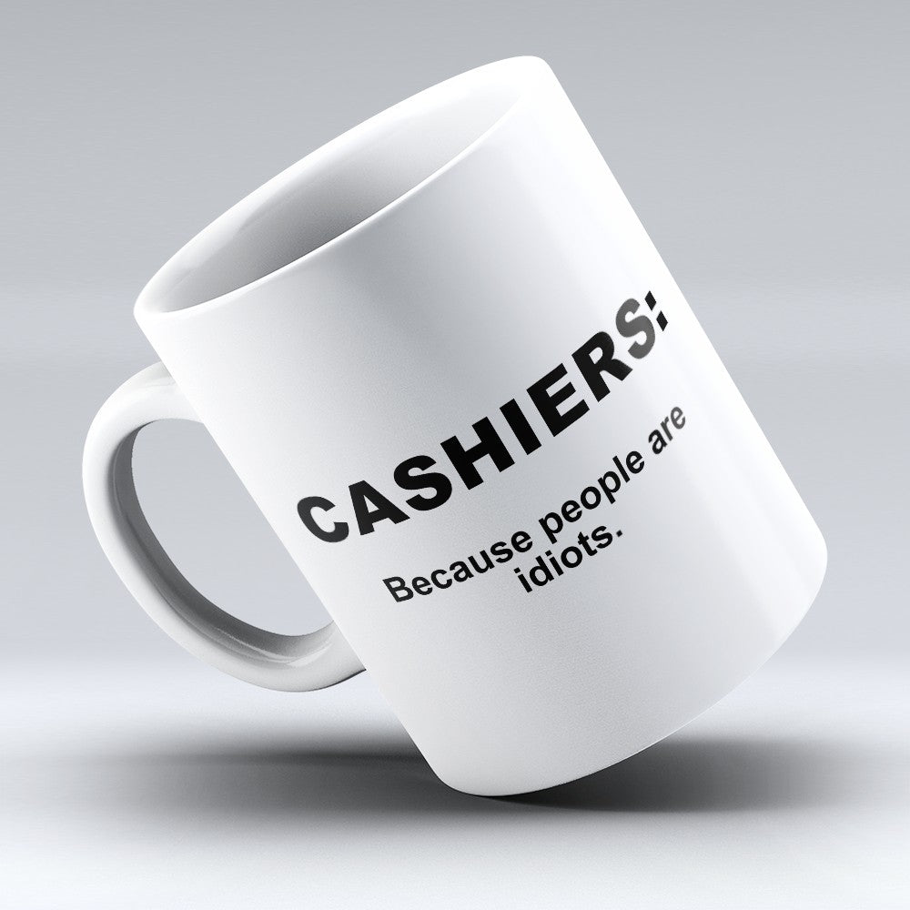 "Limited Edition - ""Because People Are Idiots - Cashiers"" 11oz Mug"