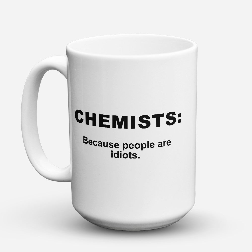 "Limited Edition - ""Because People Are Idiots - Chemists"" 15oz Mug"