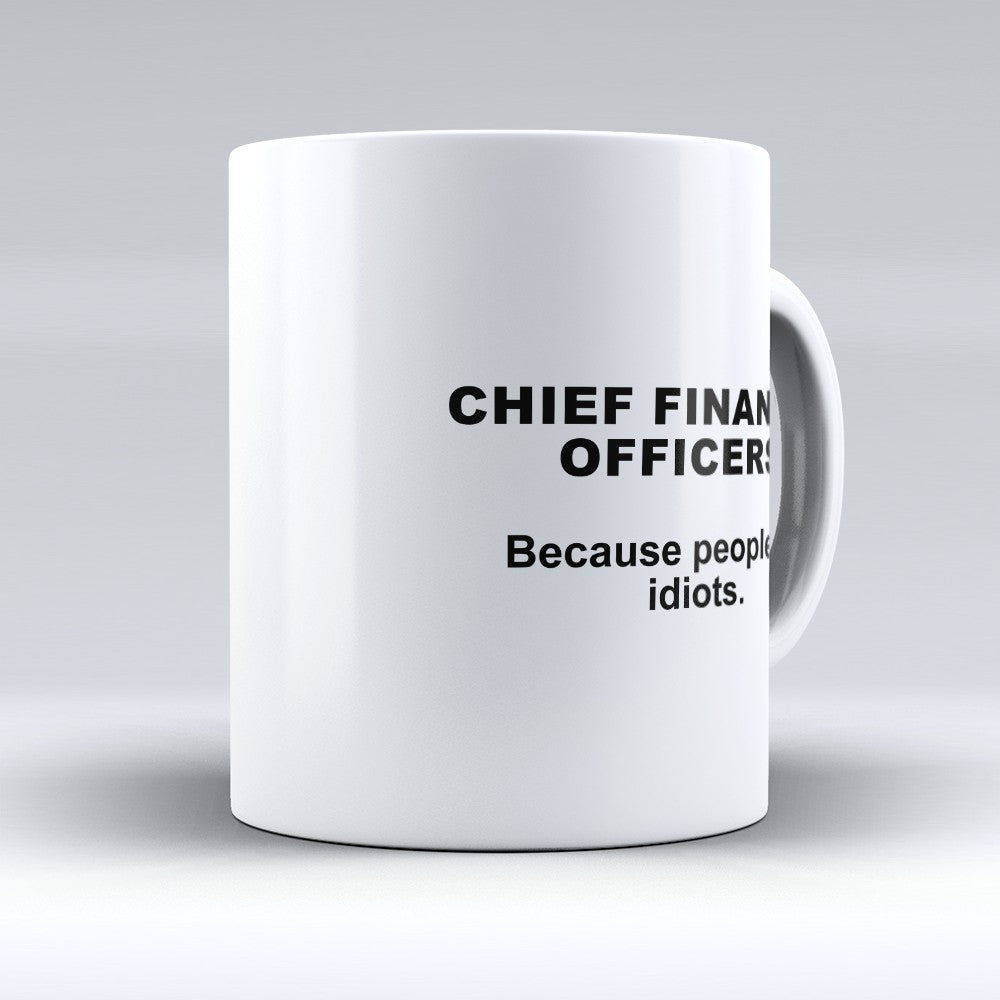 "Limited Edition - ""Because People Are Idiots - Chief - Financial - Officers"" 11oz Mug"