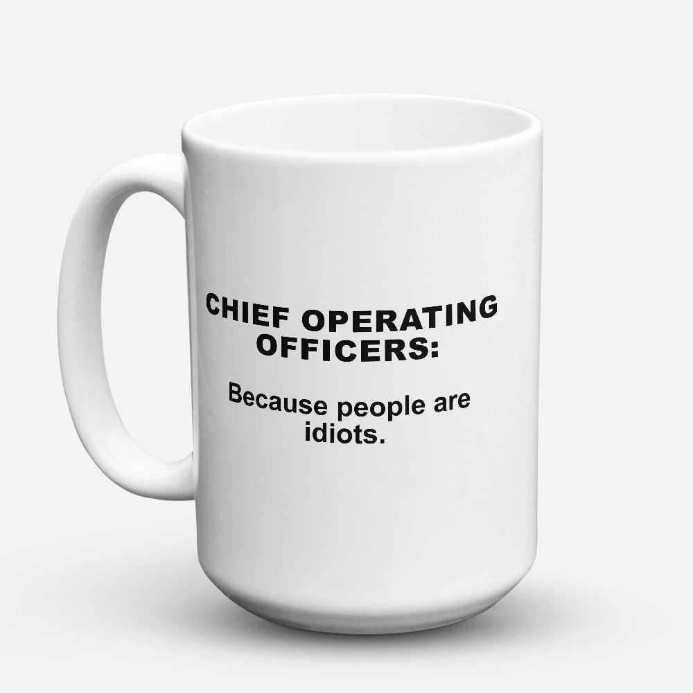 "Limited Edition - ""Because People Are Idiots - Chief - Operating - Officers"" 15oz Mug"