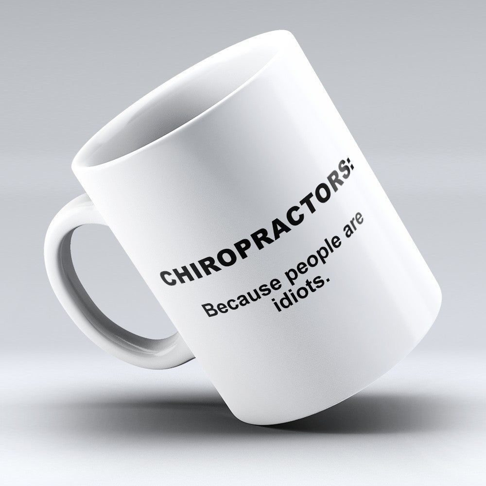 "Limited Edition - ""Because People Are Idiots - Chiropractors"" 11oz Mug"