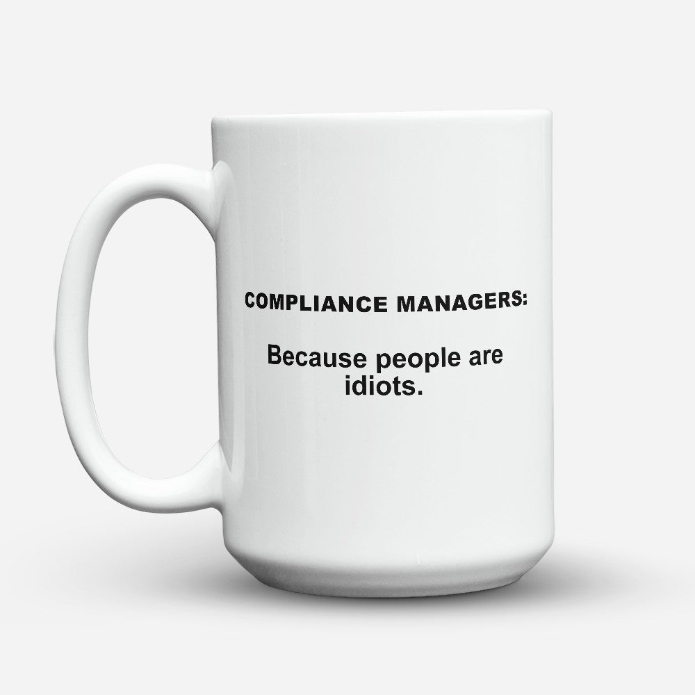 "Limited Edition - ""Because People Are Idiots - Compliance - Managers"" 15oz Mug"