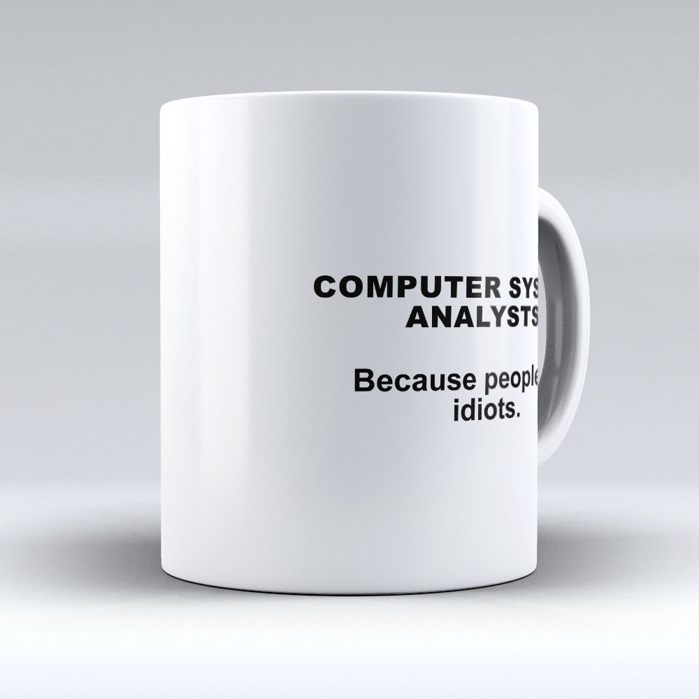 "Limited Edition - ""Because People Are Idiots - Computer - Systems - Analysts"" 11oz Mug"
