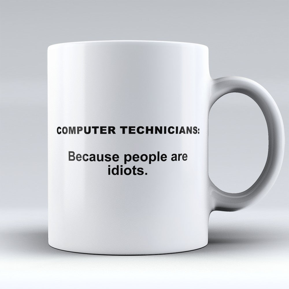 "Limited Edition - ""Because People Are Idiots - Computer - Technicians"" 11oz Mug"