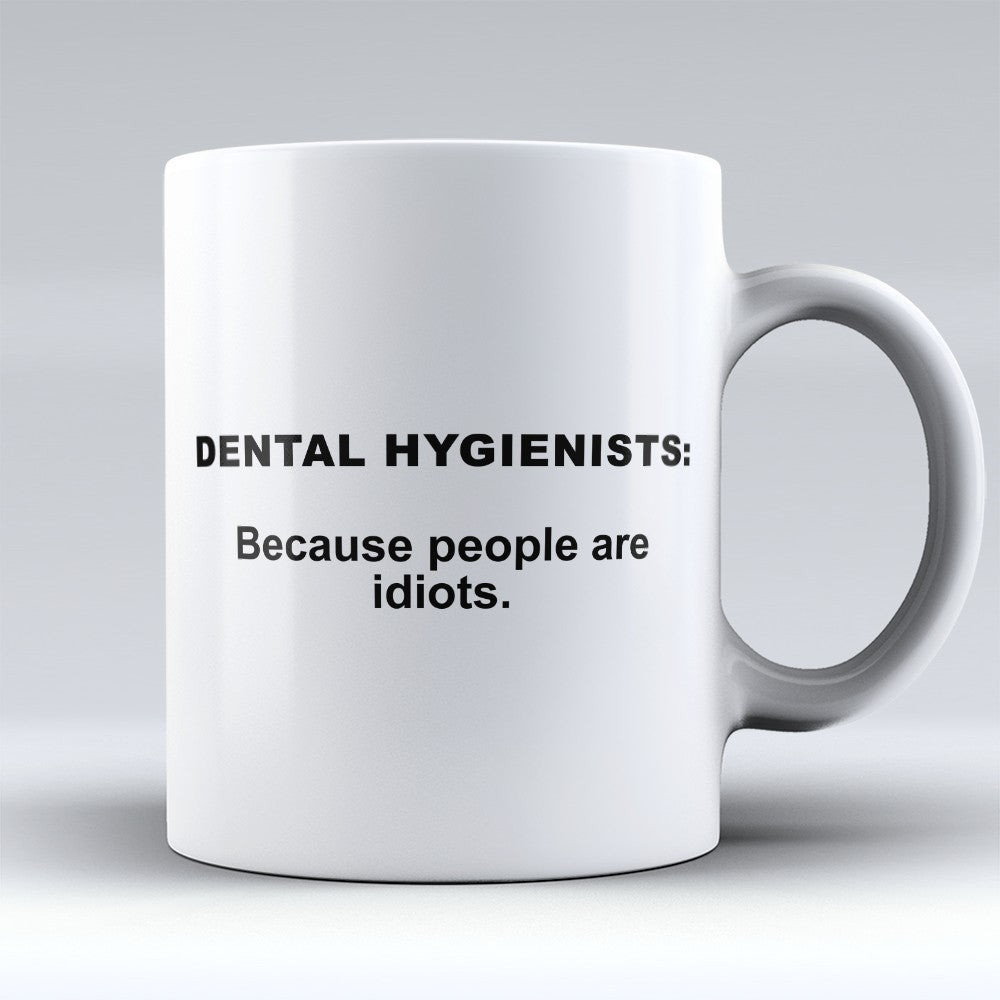 "Limited Edition - ""Because People Are Idiots - Dental - Hygienists"" 11oz Mug"