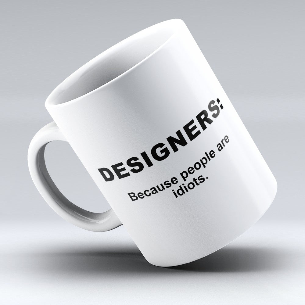 "Limited Edition - ""Because People Are Idiots - Designers"" 11oz Mug"