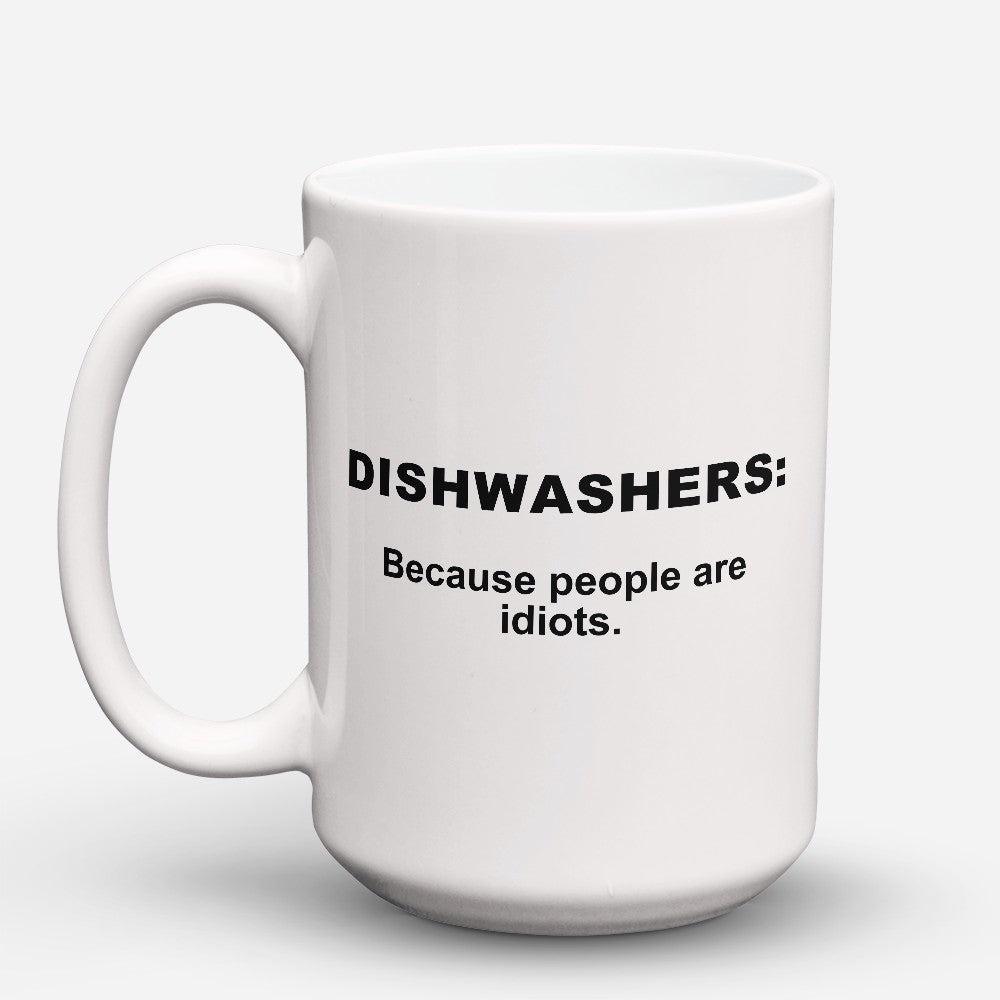 "Limited Edition - ""Because People Are Idiots - Dishwashers"" 15oz Mug"