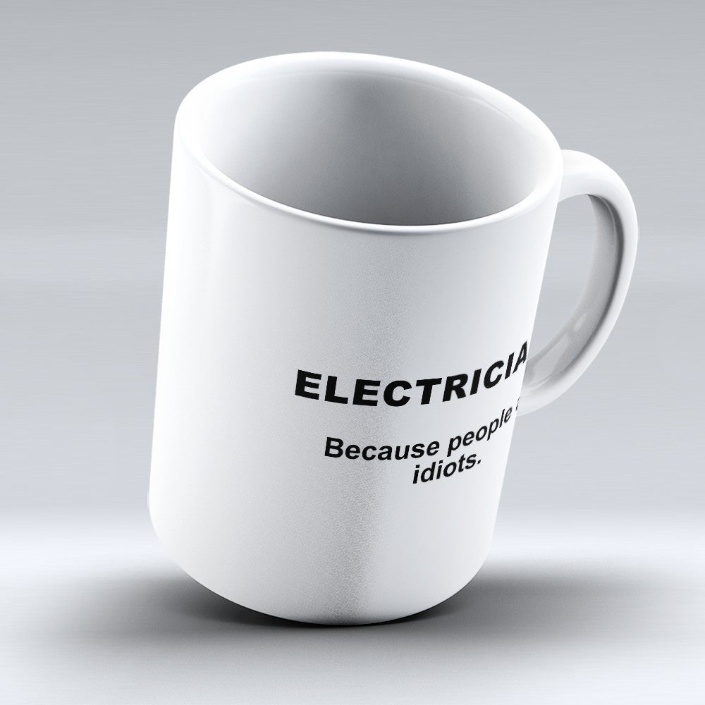 "Limited Edition - ""Because People Are Idiots - Electricians"" 11oz Mug"