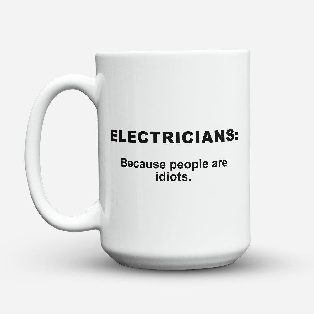 "Limited Edition - ""Because People Are Idiots - Electricians"" 15oz Mug"