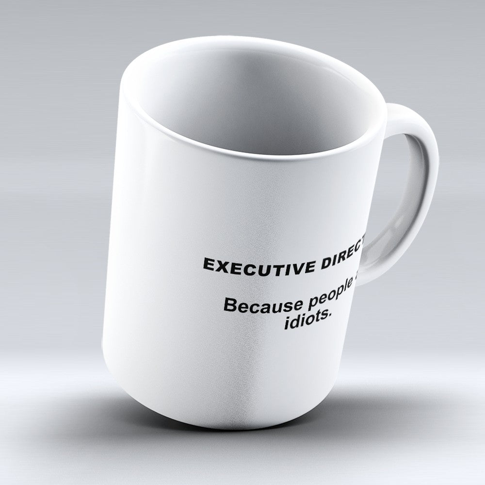 "Limited Edition - ""Because People Are Idiots - Executive - Directors"" 11oz Mug"