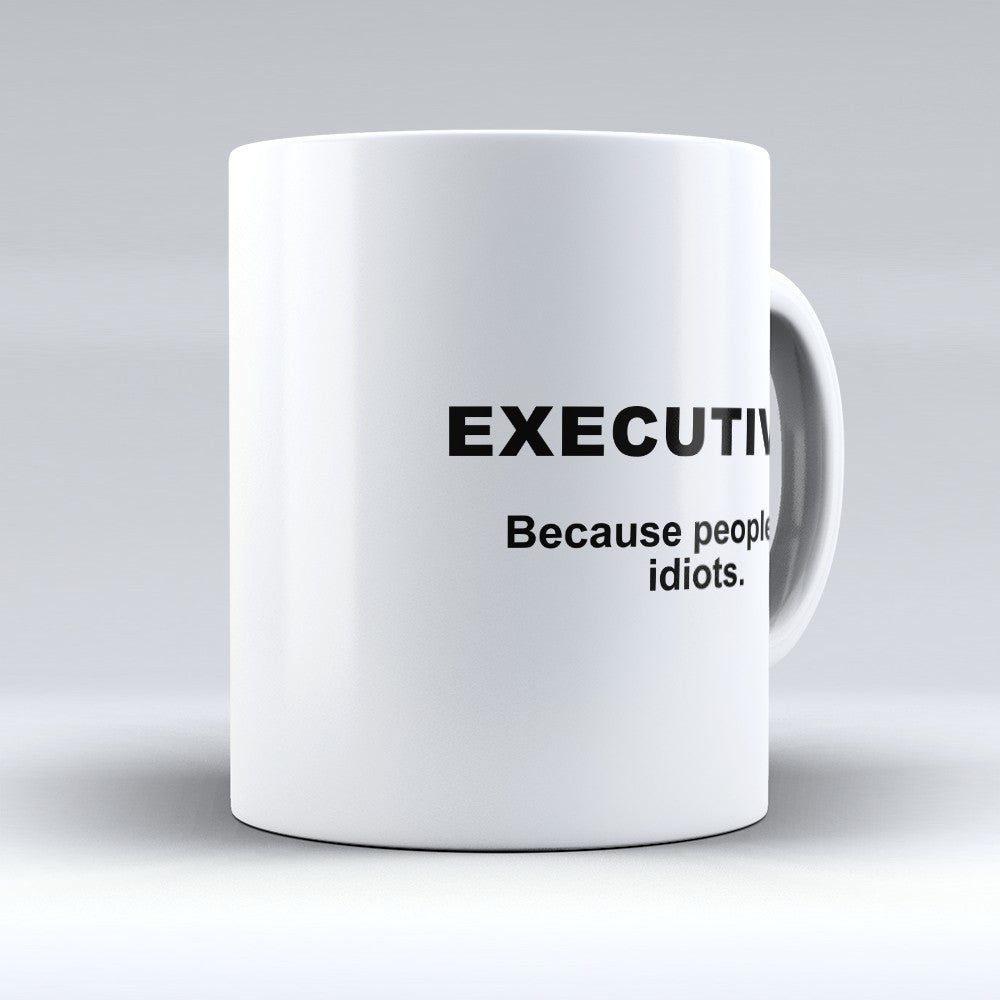 "Limited Edition - ""Because People Are Idiots - Executives"" 11oz Mug"