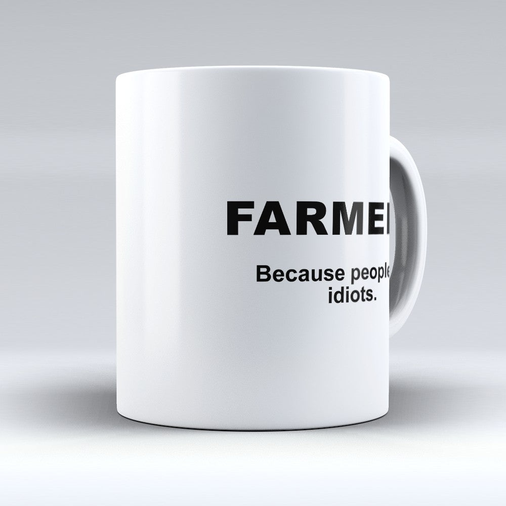 "Limited Edition - ""Because People Are Idiots - Farmers"" 11oz Mug"