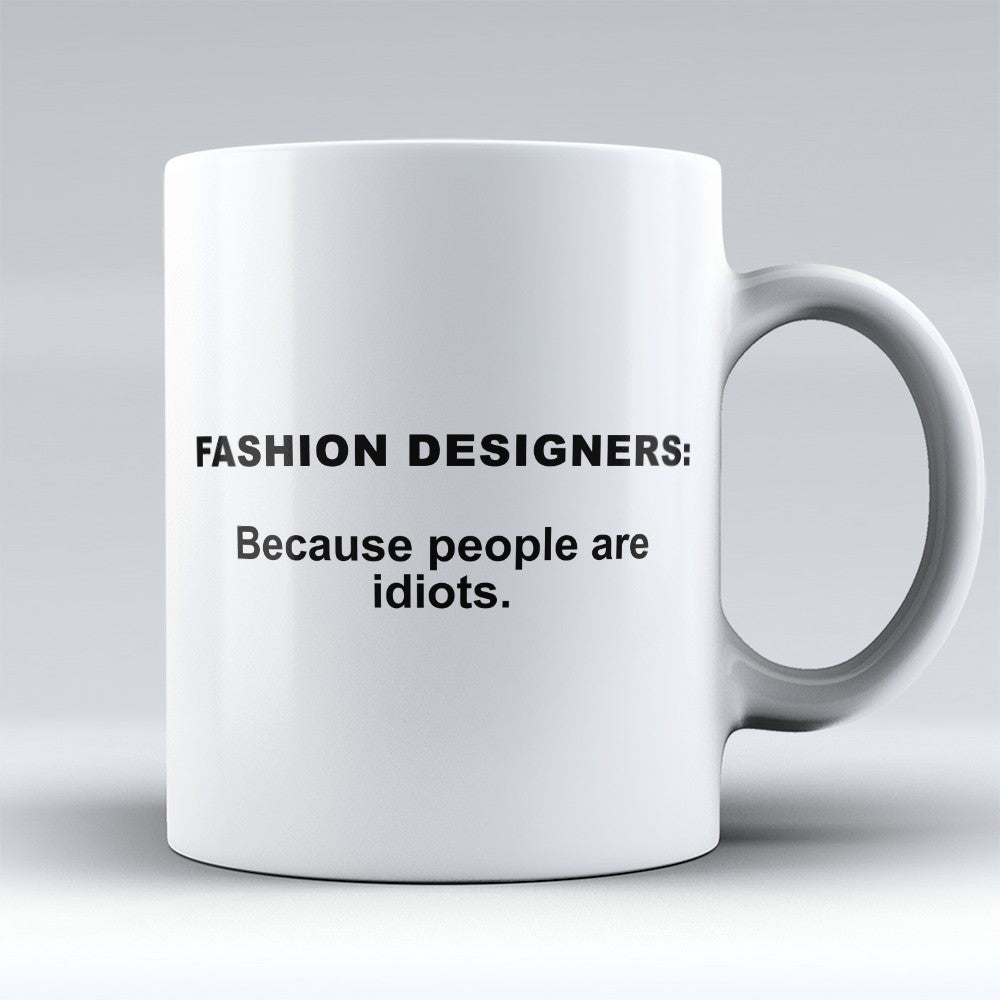 "Limited Edition - ""Because People Are Idiots - Fashion - Designers"" 11oz Mug"