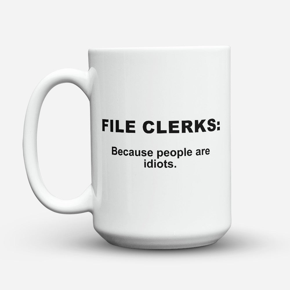 "Limited Edition - ""Because People Are Idiots - File - Clerks"" 15oz Mug"