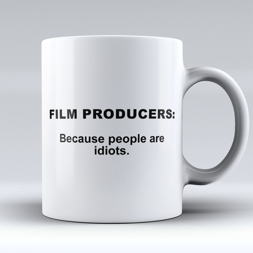 "Limited Edition - ""Because People Are Idiots - Film - Producers"" 11oz Mug"
