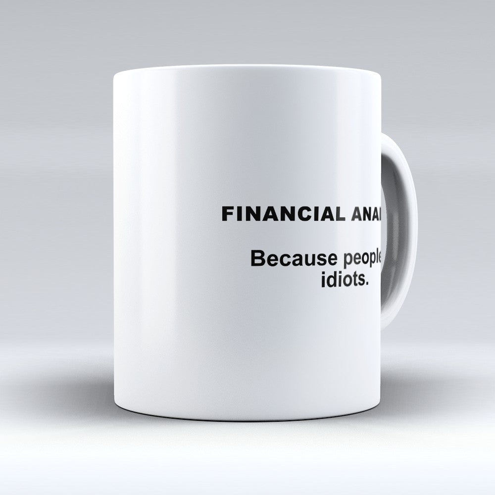 "Limited Edition - ""Because People Are Idiots - Financial - Analysts"" 11oz Mug"