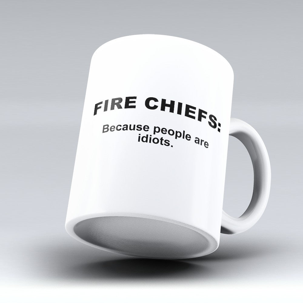 "Limited Edition - ""Because People Are Idiots - Fire - Chiefs"" 11oz Mug"